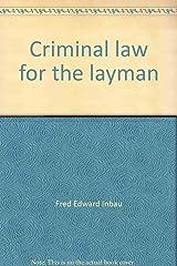 Criminal law for the layman;: A guide for citizen and student (Inbau law enforcement series) Paperback