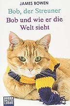 Bob, der Streuner / Bob und wie er die Welt sieht: Zwei Bestseller in einem Band: Die Katze, die mein Leben veränderte. Om...
