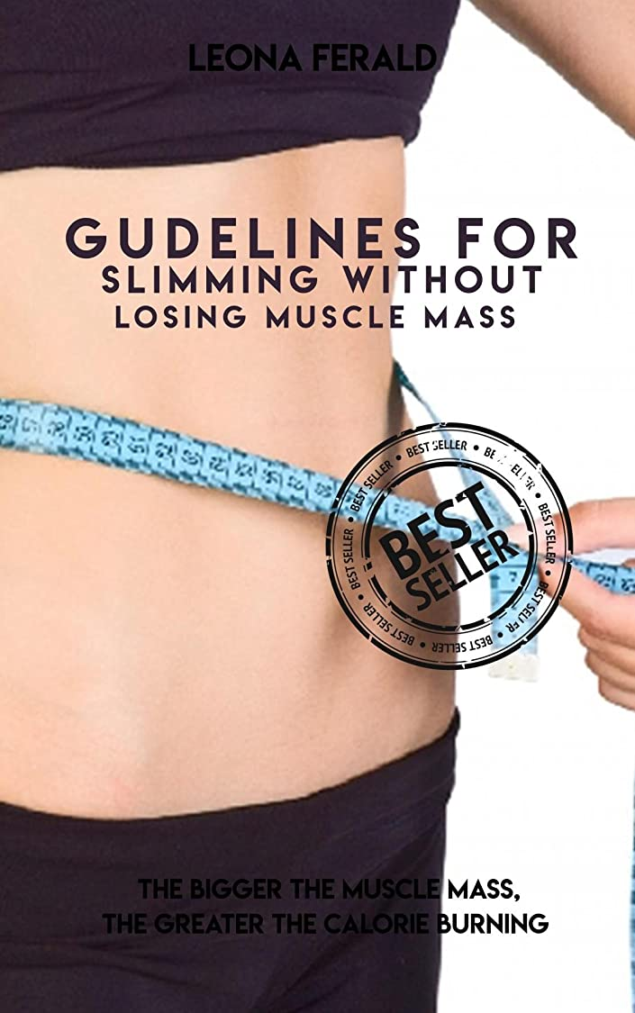 Guidelines For Slimming Without Losing Muscle Mass, The Bigger The Muscle Mass, The Greater The Calorie Burnin (English Edition)