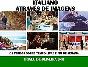 Italiano Através de Imagens: Os verbos sobre tempo livre e fim de semana em italiano (Italian Edition)