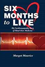 Six Months to Live...: my Cardiomyopathy story of Mind over Medicine (Volume 1)