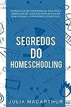 Segredos Do Homeschooling: Estabeleça Um Programa De Educação Domiciliar De Sucesso Para Seu Filho Com Nossas 10 Principai...