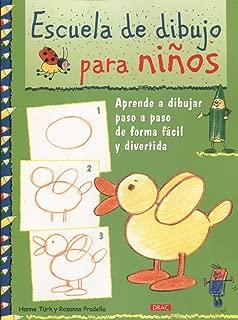 Escuela de dibujo para niños / Children's Drawing School: Aprende a dibujar paso a paso de forma fácil y divertida / Learn How to Draw Step by Step in an Easy and Fun Way (Spanish Edition)