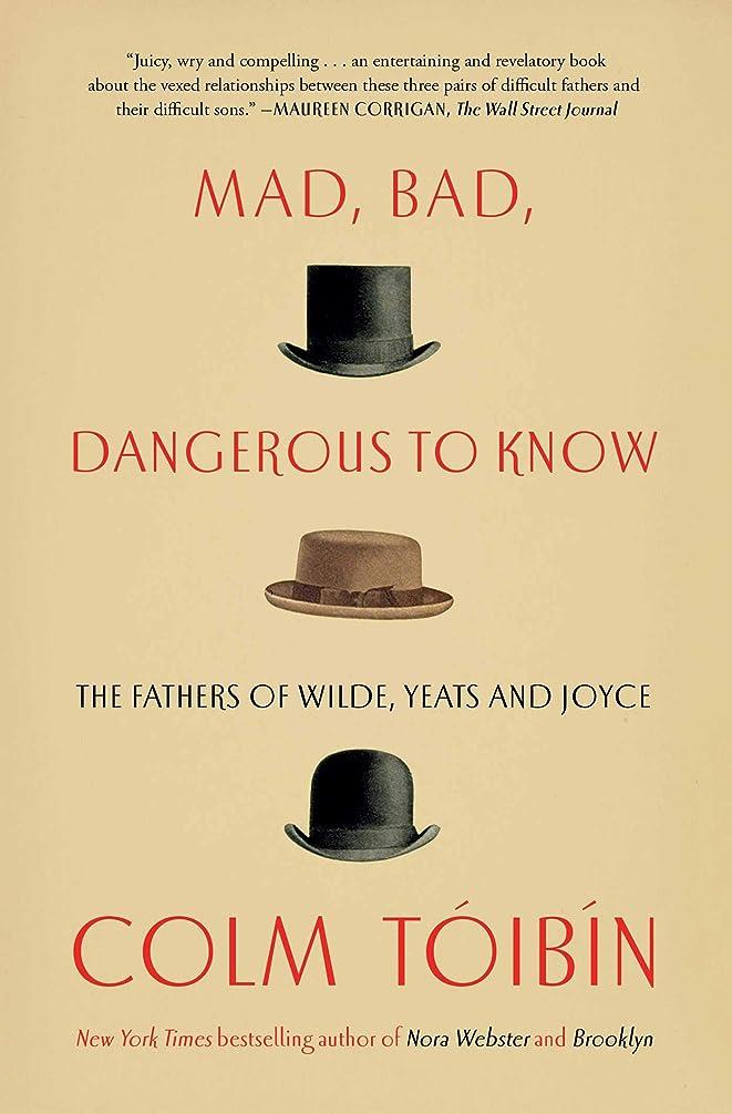 言い換えるとフライトフィードオンMad, Bad, Dangerous to Know: The Fathers of Wilde, Yeats and Joyce (English Edition)