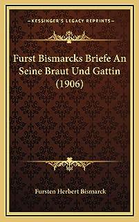 Furst Bismarcks Briefe An Seine Braut Und Gattin (1906)