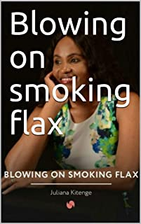 Blowing on smoking flax