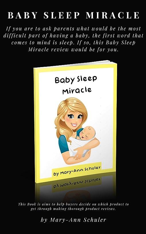 認可子孫解釈Baby Sleep Miracle is a Scam? How to Create the Perfect Baby Sleep Miracle: Amazing Baby Sleep Miracle  To Try Right Now (English Edition)