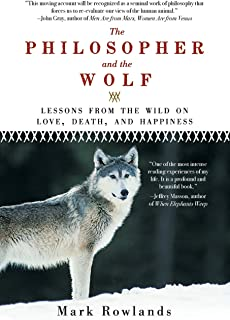 Philosopher and the Wolf: Lessons from the Wild on Love, Death, and Happiness