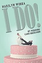 I Do!: My Wedding Cake Obsession