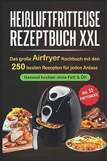 Heißluftfritteuse Rezeptbuch XXL: Das große Airfryer Kochb