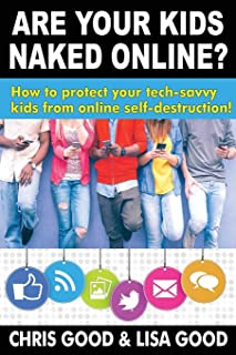Are Your Kids Naked Online: How to protect your tech-savvy kids from online self-destruction