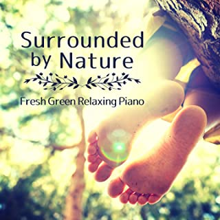 Surrounded by Nature - Fresh Green Relaxing Piano