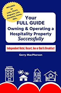 Your Full Guide to Owning & Operating a Hospitality Property - Successfully: Independent Hotel, Resort, Inn or Bed & Break...