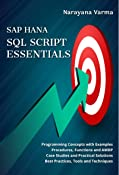 SAP HANA SQL Script Essentials: # Programming Concepts with Examples # Case Studies and Practical Solutions # Procedures, Functions and AMDP # Best Practices, Tools and Techniques