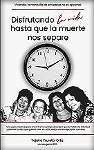 Disfrutando la vida hasta que la muerte nos separe (Spanish Edition)