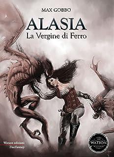 Alasia, la vergine di ferro. Le avventure d'una cacciatrice di demoni