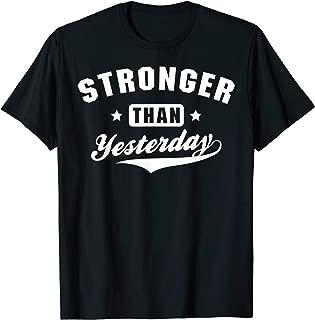 stronger than yesterday t shirt