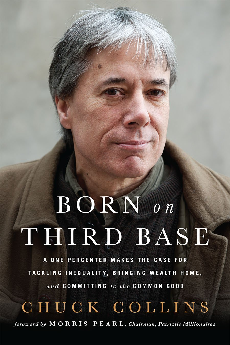 Born on Third Base: A One Percenter Makes the Case for Tackling Inequality, Bringing Wealth Home, and Committing to the Common Good