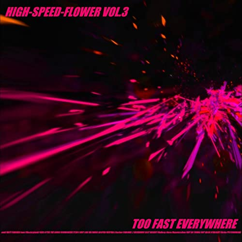 HIGH-SPEED-FLOWER VOL.3 TOO FAST EVERYWHERE