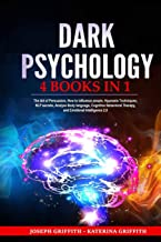 DARK PSYCHOLOGY: 4 BOOKS IN 1 : The Art of Persuasion, How to influence people, Hypnosis Techniques, NLP secrets, Analyze ...