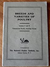 Breeds and Varieties of Poultry, Lesson Nos. 7, 8 ? Commercial Poultry Farming Course: The National Poultry Institute (A National Educational Institution Teaching Practical Poultry Production by Correspondence)