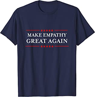 Make Empathy Great Again T-Shirt Humorous Anti-Trump Shirts