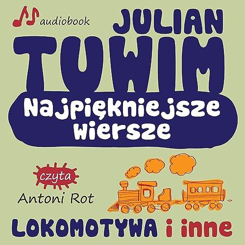 Julian Tuwim Najpiekniejsze Wiersze Lokomotywa I Inne By