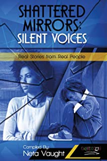 Shattered Mirrors: Silent Voices: Real Stories from Real People