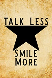 Talk Less Smile More: Blank Lined Journal Notebook, Funny hamilton Notebook, hamilton journal, hamilton notebook, Ruled, Writing Book, Notebook for hamilton lovers, hamilton gifts