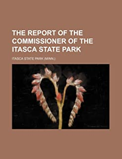 The Report of the Commissioner of the Itasca State Park