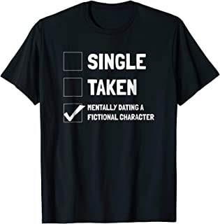 Mentally Dating A Fictional Character - Book Lover T Shirt