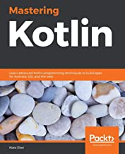 Mastering Kotlin: Learn advanced Kotlin programming techniques to build apps for Android, iOS, and the web