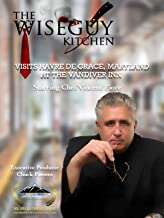 The Wiseguy Kitchen Show Visits Havre De Grace, Maryland at the Vandiver Inn