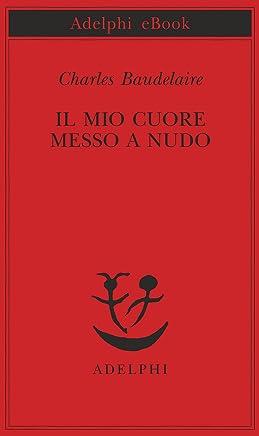 Il mio cuore messo a nudo: Razzi - Igiene - Titoli e spunti per romanzi e racconti (Piccola biblioteca Adelphi Vol. 147)