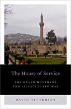 The House of Service: The Gulen Movement and Islam's Third Way (Religion and Global Politics)