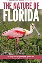 The Nature of Florida: An Introduction to Familiar Plants, Animals & Outstanding Natural Attractions (Field Guides)