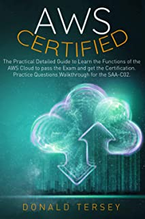 AWS CERTIFIED: The Practical Detailed Guide to Learn the Functions of the AWS Cloud to pass the exam and get the Certifica...