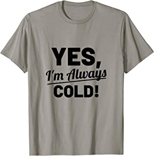Yes I'm Always Cold Funny Shirt For People Who Always Freeze T-Shirt
