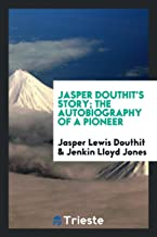 Jasper Douthit's Story; The Autobiography of a Pioneer