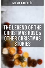 The Legend of the Christmas Rose & Other Christmas Stories Kindle Edition