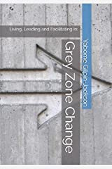 Grey Zone Change: Living, Leading and Facilitating in: Paperback