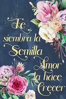Fe Siembra La Semilla Amor La Hace Crecer: Diario de Estudio De La Biblia: Libreta Para Apuntes Cristianos Cuaderno Para Iglesia Flores (Spanish Edition)