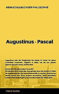 Mein Schulbuch der Philosophie AUGUSTINUS - PASCAL: Augustinus oder die Dinglichkeit der Sünde - PASCAL ODER DIE GEKREUZIG...
