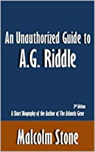 An Unauthorized Guide to A.G. Riddle: A Short Biography of the Author of The Atlantis Gene [Article, 2nd Edition] (English Edition)