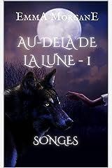 AU-DELÀ DE LA LUNE - 1: SONGES Format Kindle