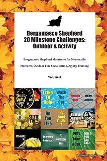 Bergamasco Shepherd 20 Milestone Challenges: Outdoor & Activity Bergamasco Shepherd Milestones for Memorable Moments, Outdoor Fun, Socialization, Agility, Training Volume 3