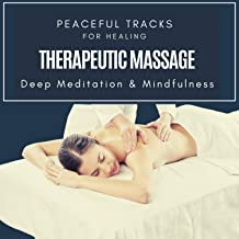 Therapeutic Massage - Peaceful Tracks For Healing, Deep Meditation & Mindfulness