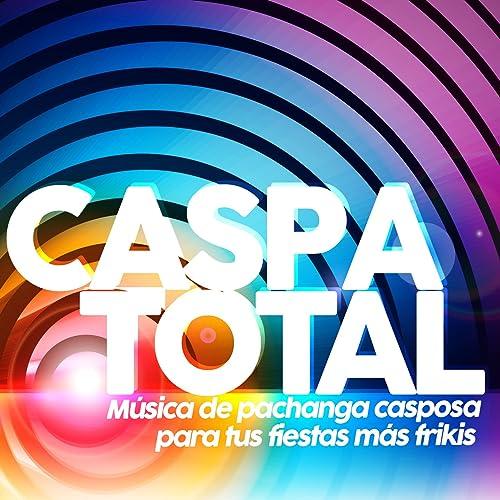 Caspa Total. Música de Pachanga Casposa para Tus Fiestas Más ...