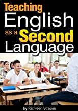 Teaching English as a Second Language: How to Become an ESL Teacher in a Foreign Country (English Edition)