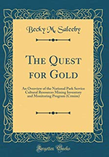 The Quest for Gold: An Overview of the National Park Service Cultural Resources Mining Inventory and Monitoring Program (Crmim) (Classic Reprint)